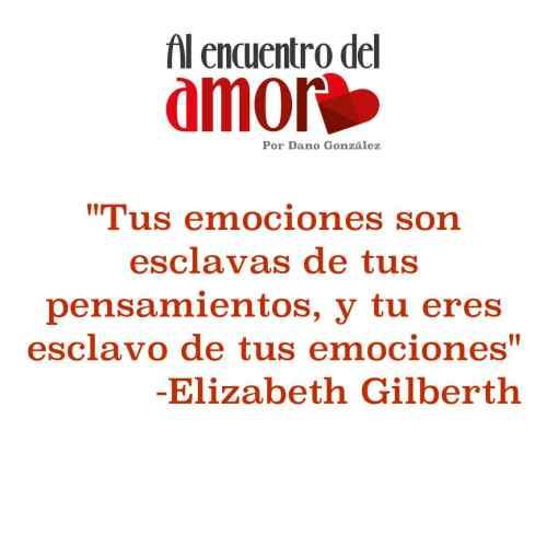 AA Frases al encuentro del amor elizabeth Gilberth esclavo emociones pensamientos.jpg