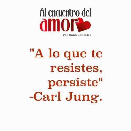 Carl Jung resistes persiste AA Frases al encuentro del amor.jpg