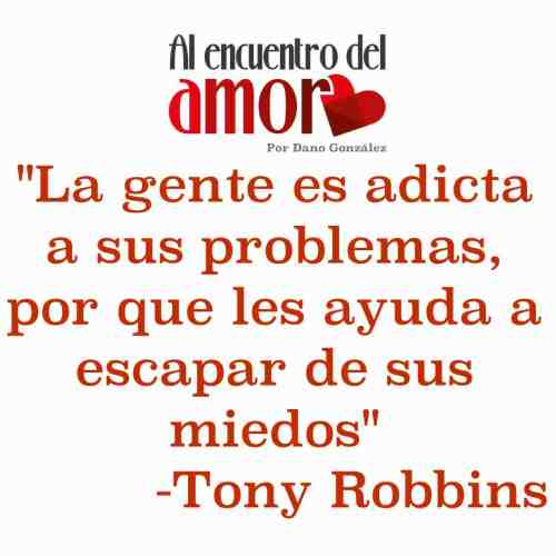 Tony Robbins Adicta problemas miedos Frases al encuentro del amor.jpg