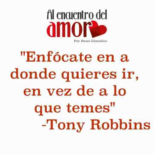 Tony Robbins enfocate en lo que quieres no temes .jpg