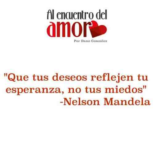 Nelson Mandela tus decisiones reflejen esperanza no miedo al encuentro del amor.jpg